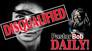 """You're Disqualified!?"" Pastor Bob DAILY!"