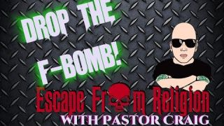 Drop The F-Bomb! - Escape From a Religion With Pastor Craig