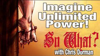 """Imagine Unlimited Power!"" So What? w/ Chris Dorman"