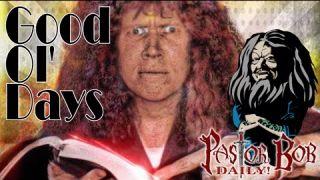 """Good Ol' Days"" Pastor Bob DAILY!"