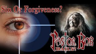 """Sin Or Forgiveness?"" Pastor Bob DAILY!"